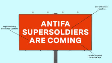 Illustration of an annotated billboard that reads 'Antifa Supersoldiers Are Coming'. The annotations read 'Out-of-Context Headline, Locally Targeted Facebook Ads and Algorithmically generated content'