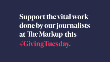 Support the vital work done by our journalists at The Markup this #GivingTuesday